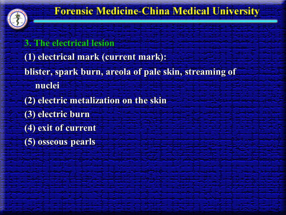 3. The electrical lesion (1) electrical mark (current mark): blister, spark burn, areola of pale skin, streaming of nuclei.