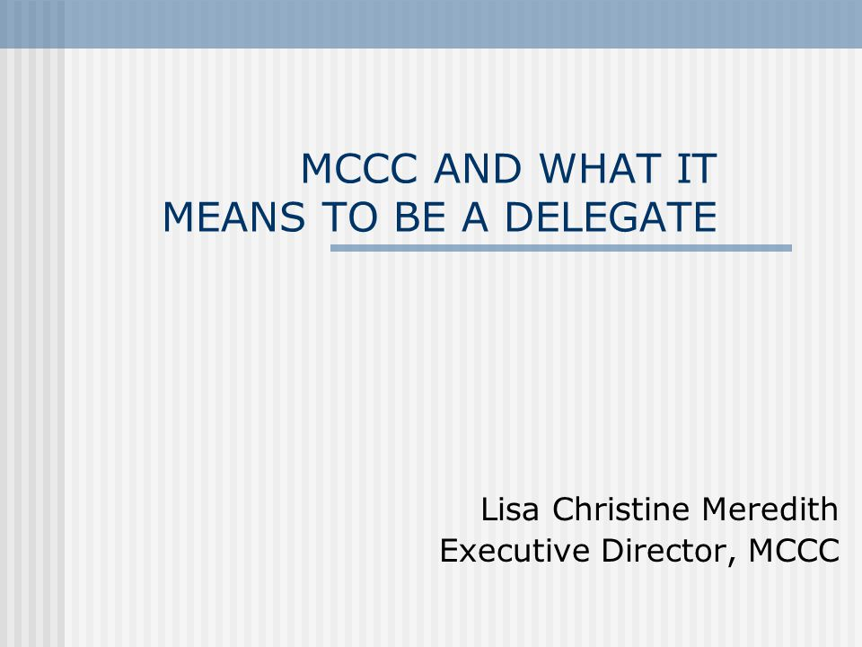MCCC AND WHAT IT MEANS TO BE A DELEGATE