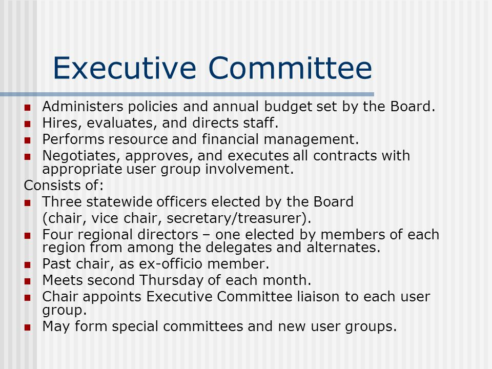 Executive Committee Administers policies and annual budget set by the Board. Hires, evaluates, and directs staff.