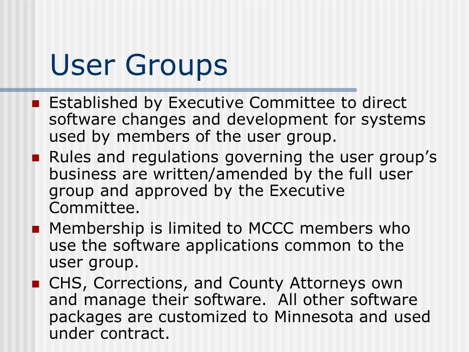 User Groups Established by Executive Committee to direct software changes and development for systems used by members of the user group.