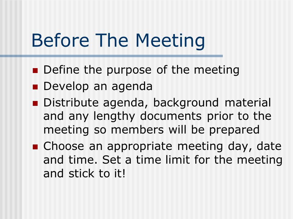 Before The Meeting Define the purpose of the meeting Develop an agenda