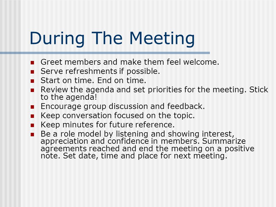 During The Meeting Greet members and make them feel welcome.