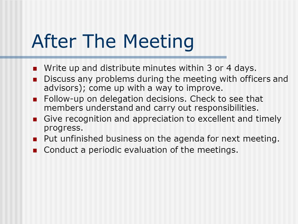 After The Meeting Write up and distribute minutes within 3 or 4 days.