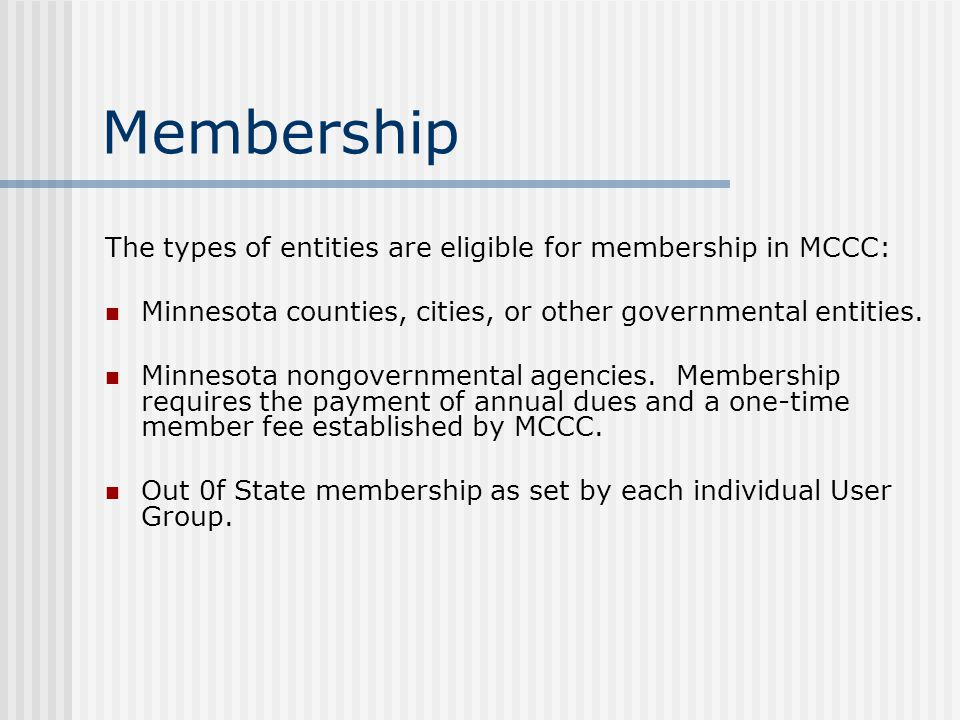 Membership The types of entities are eligible for membership in MCCC: