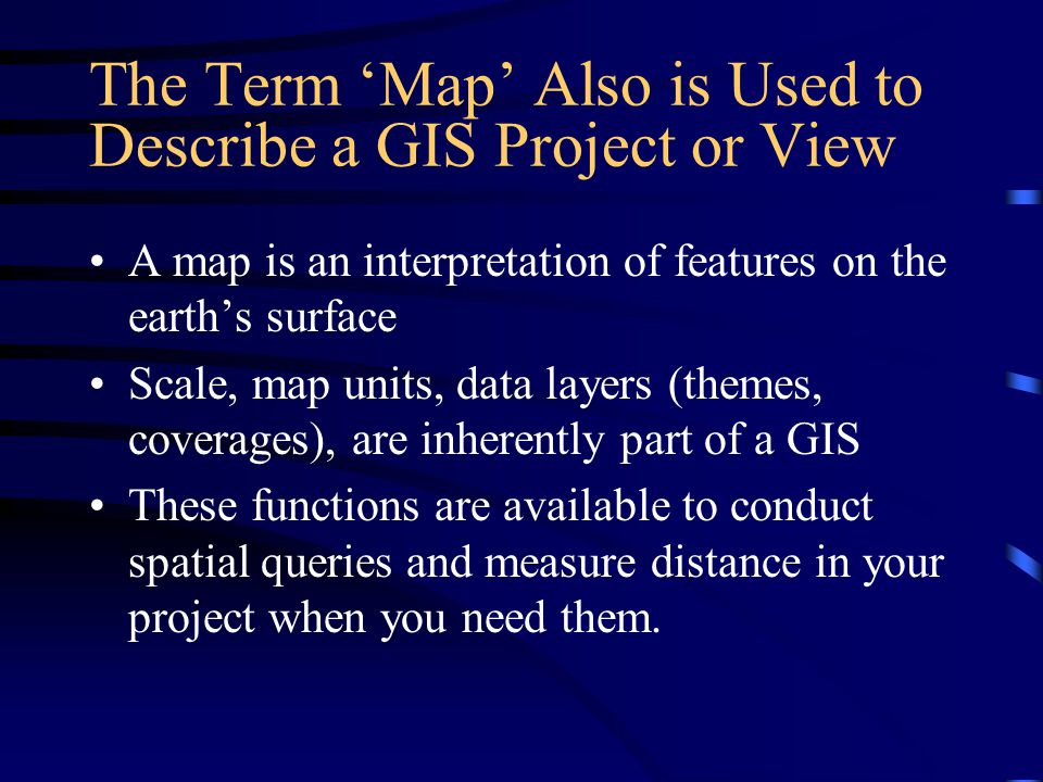 The Term 'Map' Also is Used to Describe a GIS Project or View
