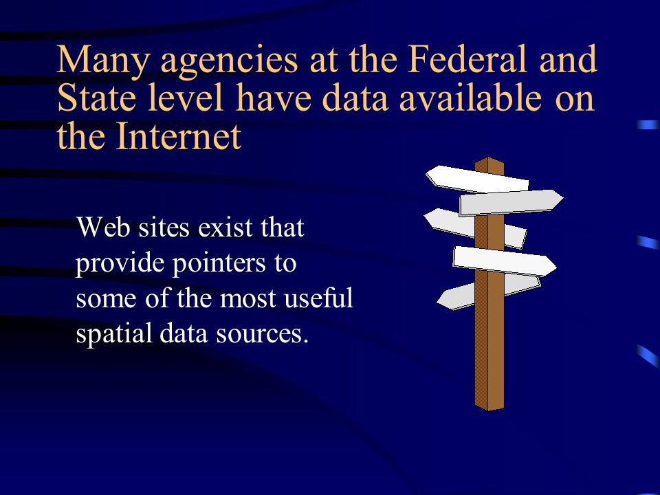 Many agencies at the Federal and State level have data available on the Internet