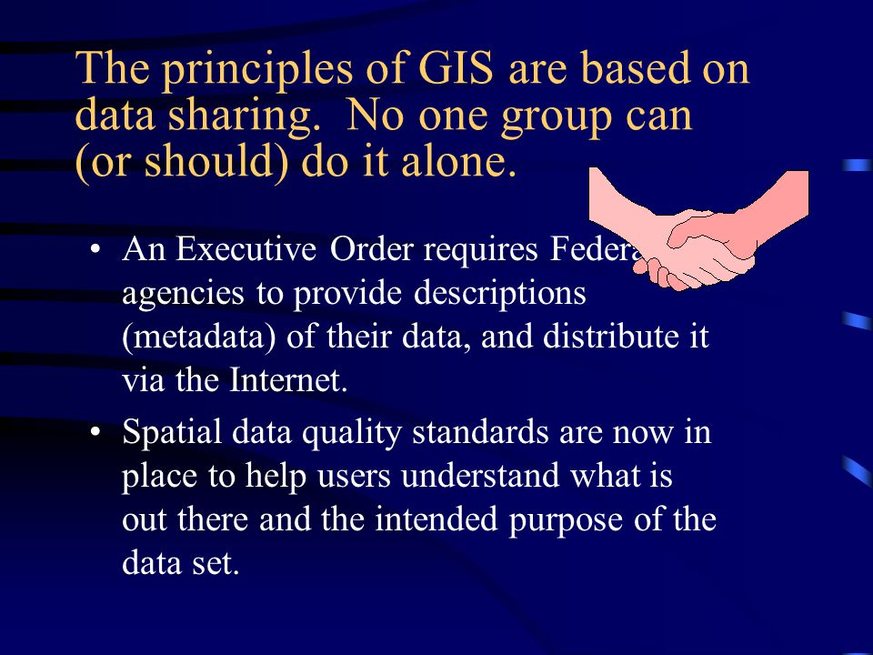 The principles of GIS are based on data sharing