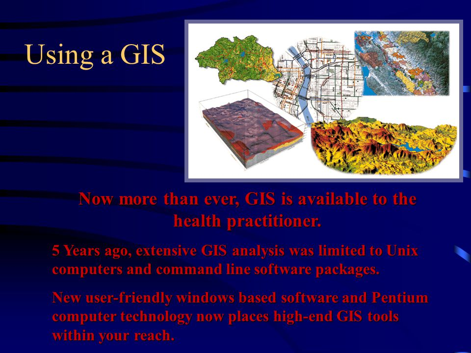 Now more than ever, GIS is available to the health practitioner.