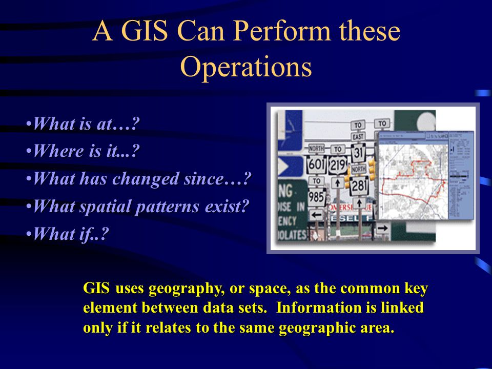 A GIS Can Perform these Operations
