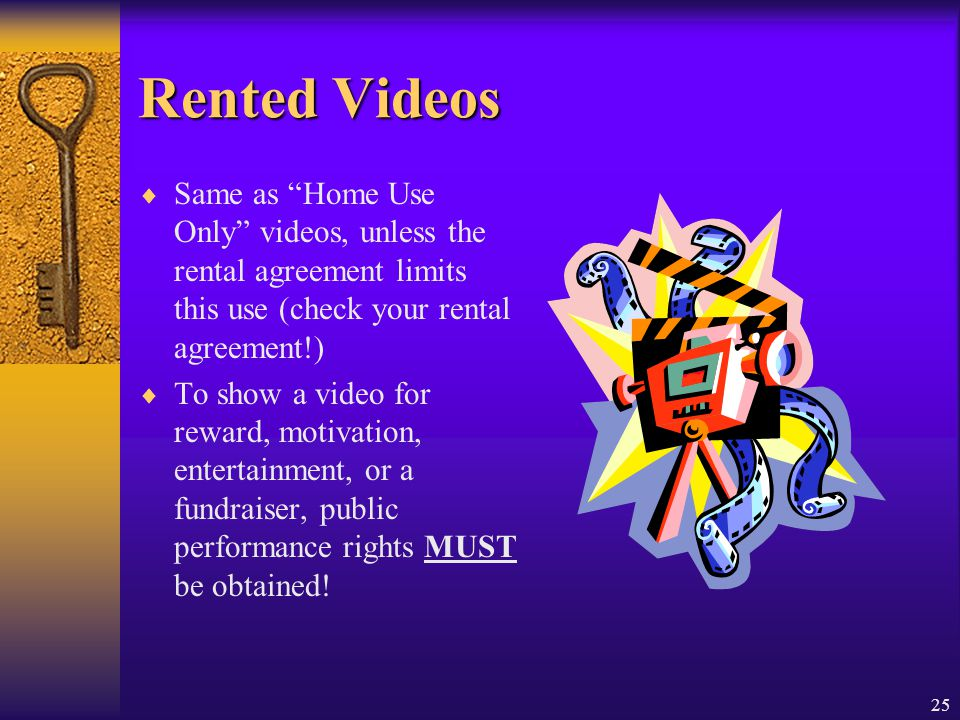 Rented Videos Same as Home Use Only videos, unless the rental agreement limits this use (check your rental agreement!)