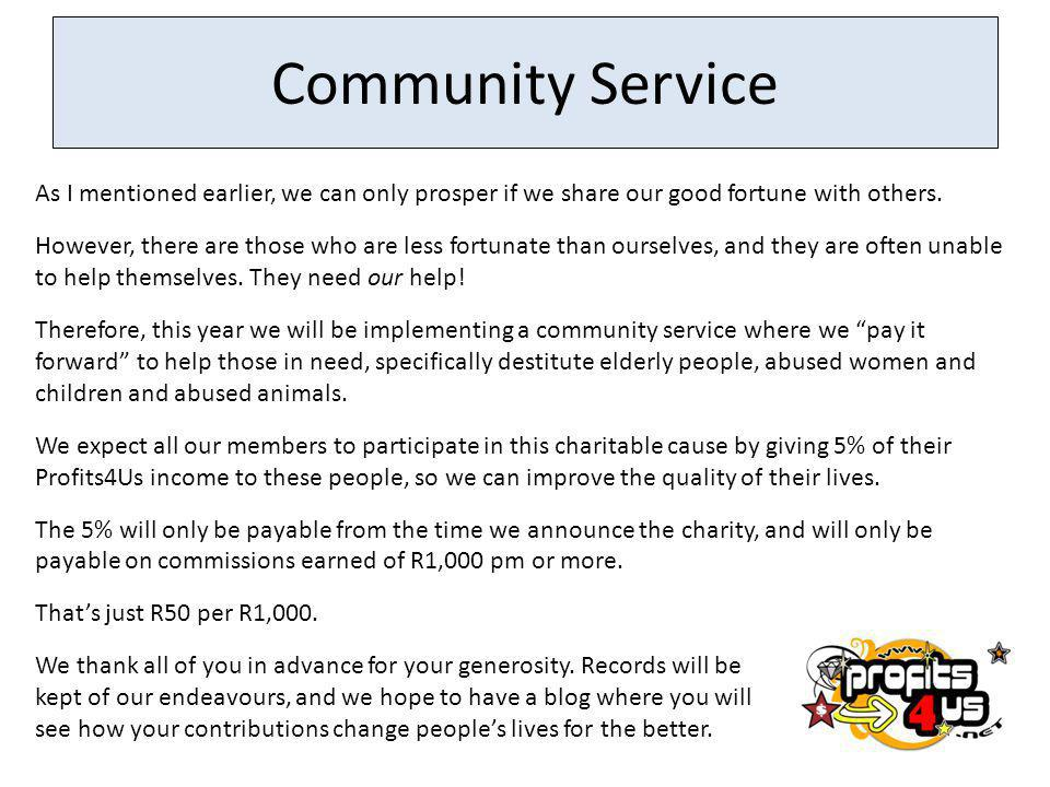 Community Service As I mentioned earlier, we can only prosper if we share our good fortune with others.