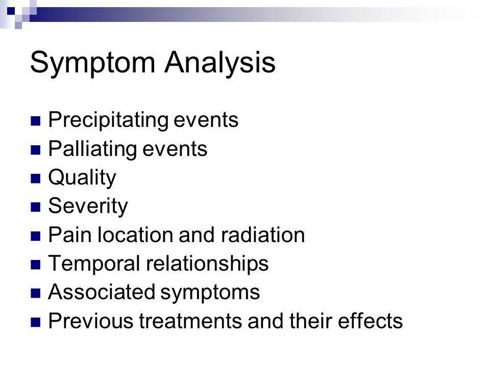 Symptom Analysis Precipitating events Palliating events Quality