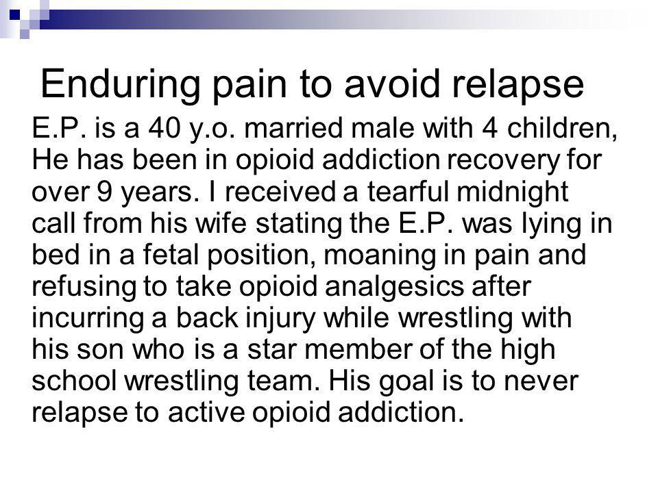 Enduring pain to avoid relapse