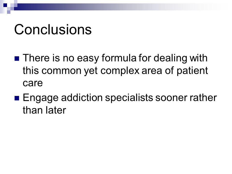 Conclusions There is no easy formula for dealing with this common yet complex area of patient care.