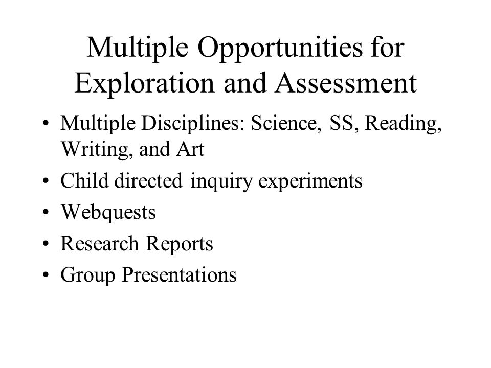 Multiple Opportunities for Exploration and Assessment