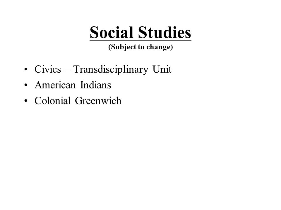 Social Studies (Subject to change)