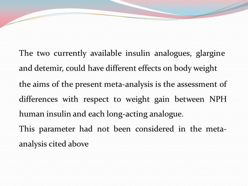 The two currently available insulin analogues, glargine and detemir, could have different effects on body weight