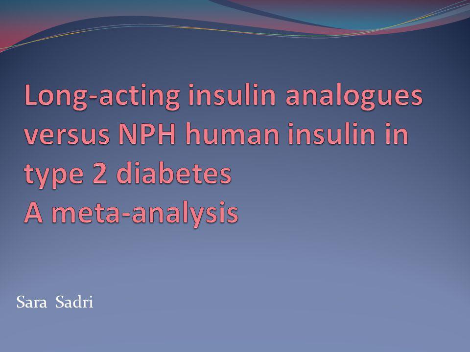 Long-acting insulin analogues versus NPH human insulin in type 2 diabetes A meta-analysis