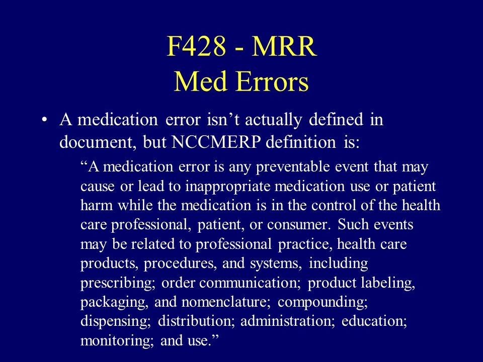 F428 - MRR Med Errors A medication error isn't actually defined in document, but NCCMERP definition is: