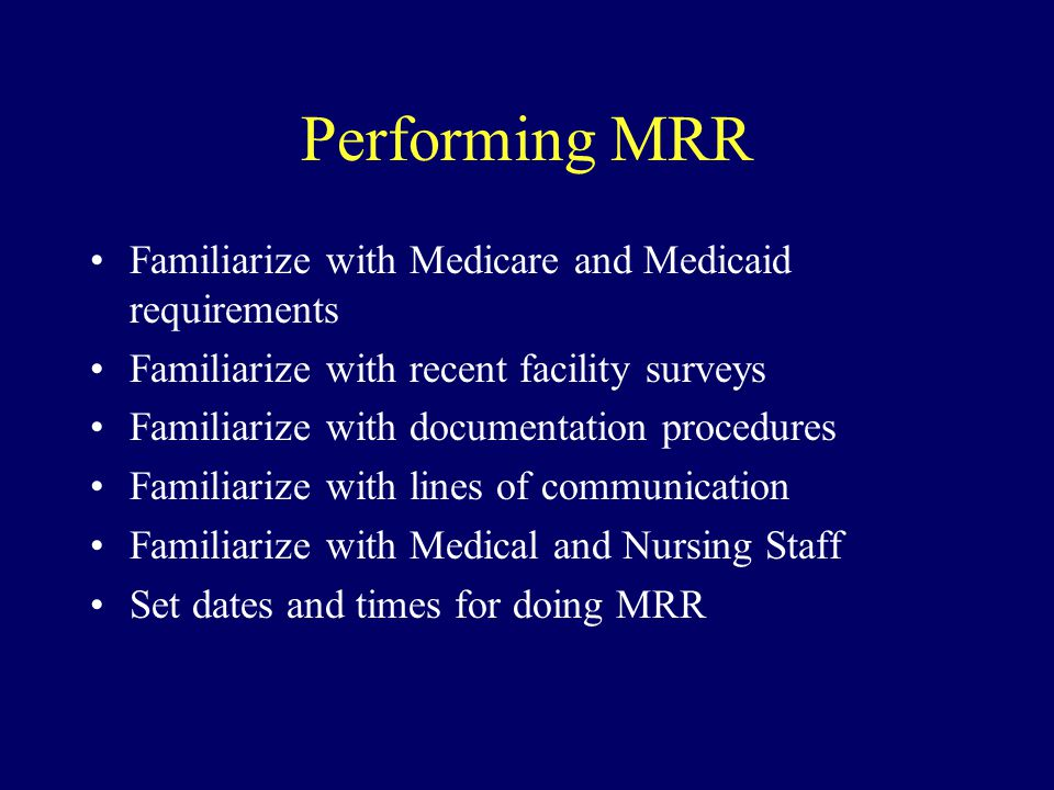 Performing MRR Familiarize with Medicare and Medicaid requirements