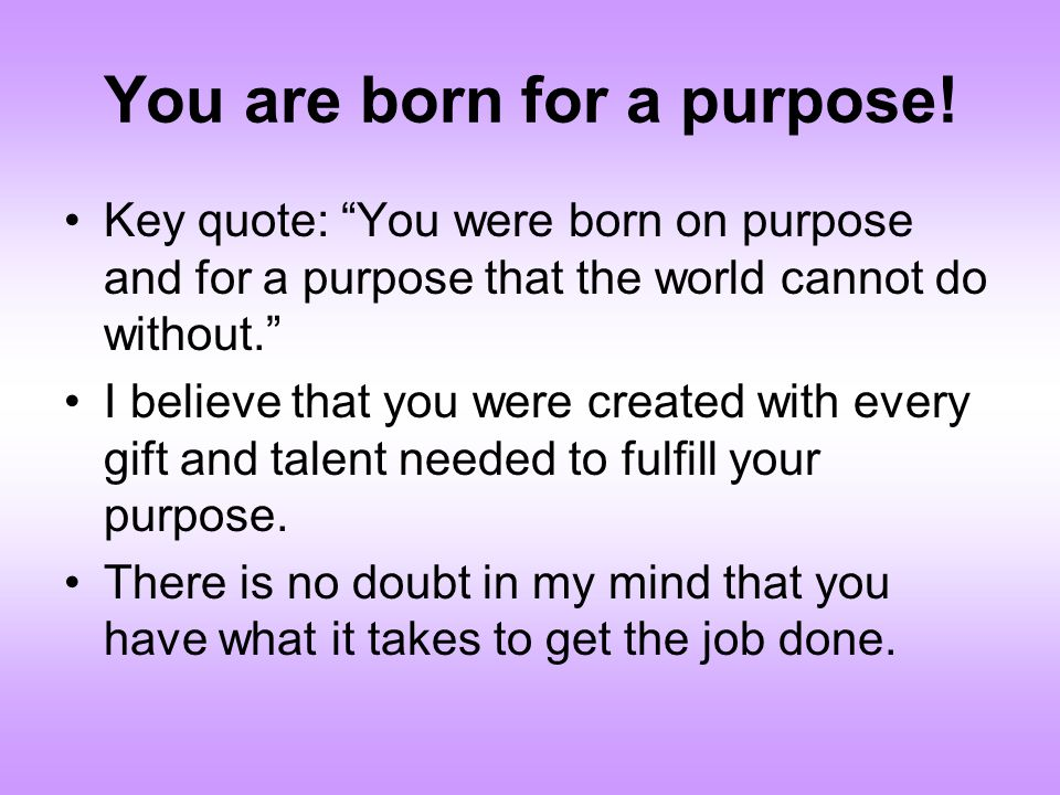 You are born for a purpose!