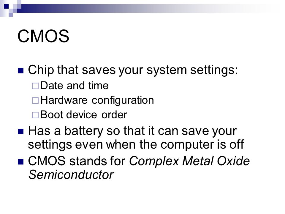 CMOS Chip that saves your system settings: