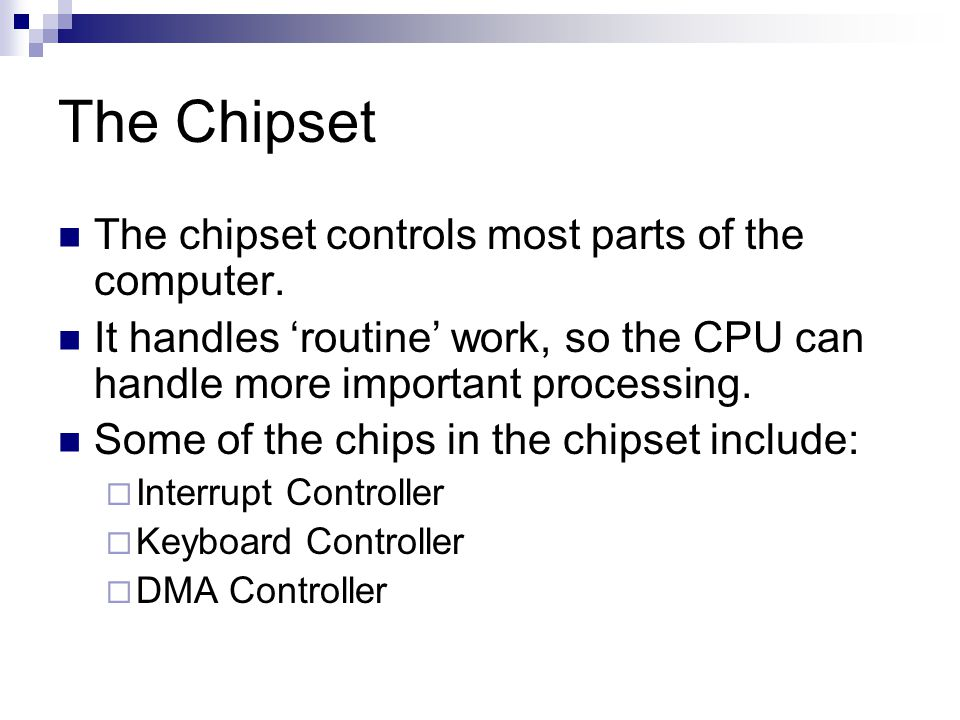 The Chipset The chipset controls most parts of the computer.