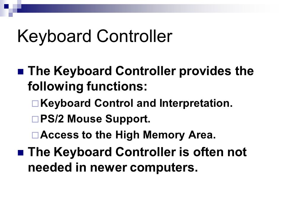 Keyboard Controller The Keyboard Controller provides the following functions: Keyboard Control and Interpretation.