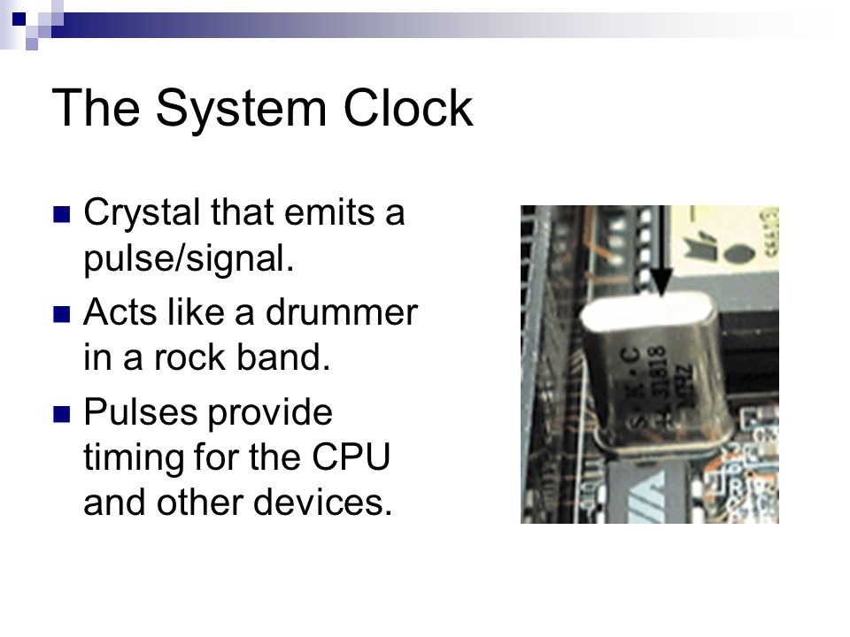 The System Clock Crystal that emits a pulse/signal.