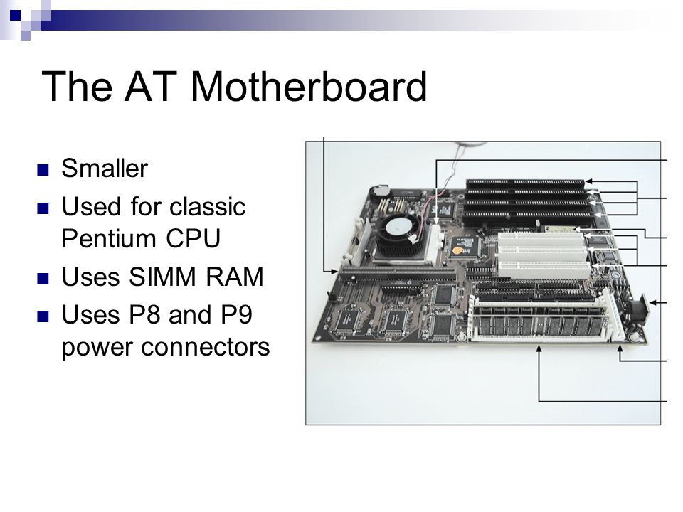 The AT Motherboard Smaller Used for classic Pentium CPU Uses SIMM RAM