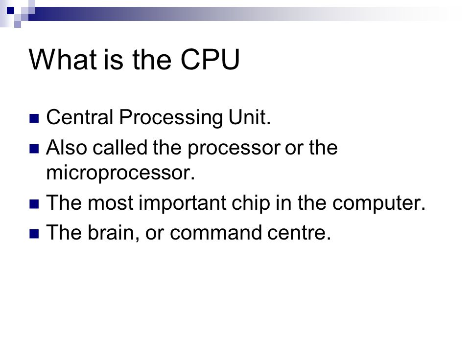 What is the CPU Central Processing Unit.