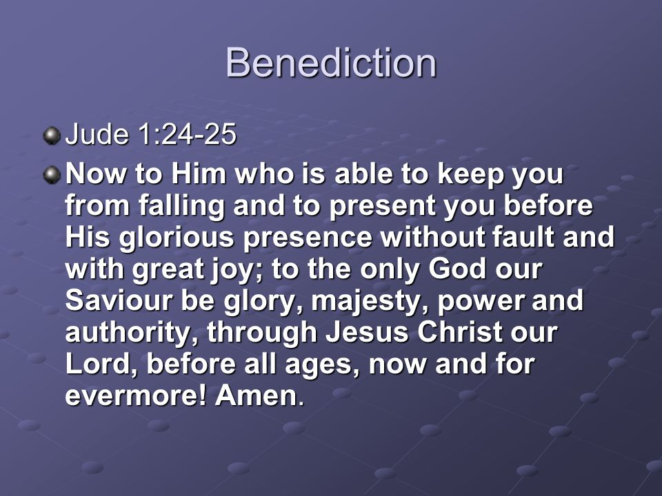 Benediction Jude 1:24-25.