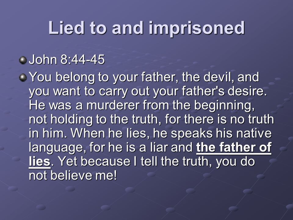 Lied to and imprisoned John 8:44-45