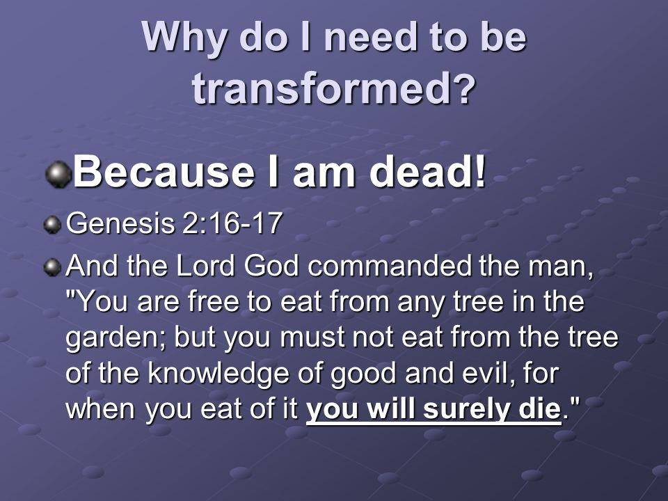 Why do I need to be transformed