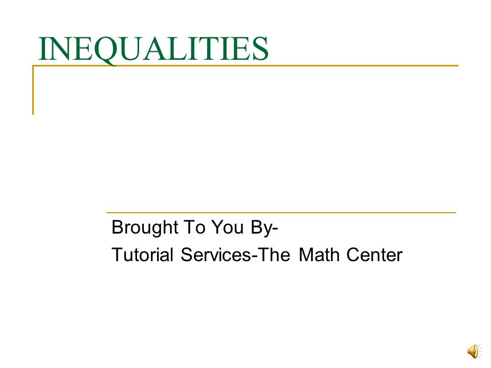 Brought To You By- Tutorial Services-The Math Center