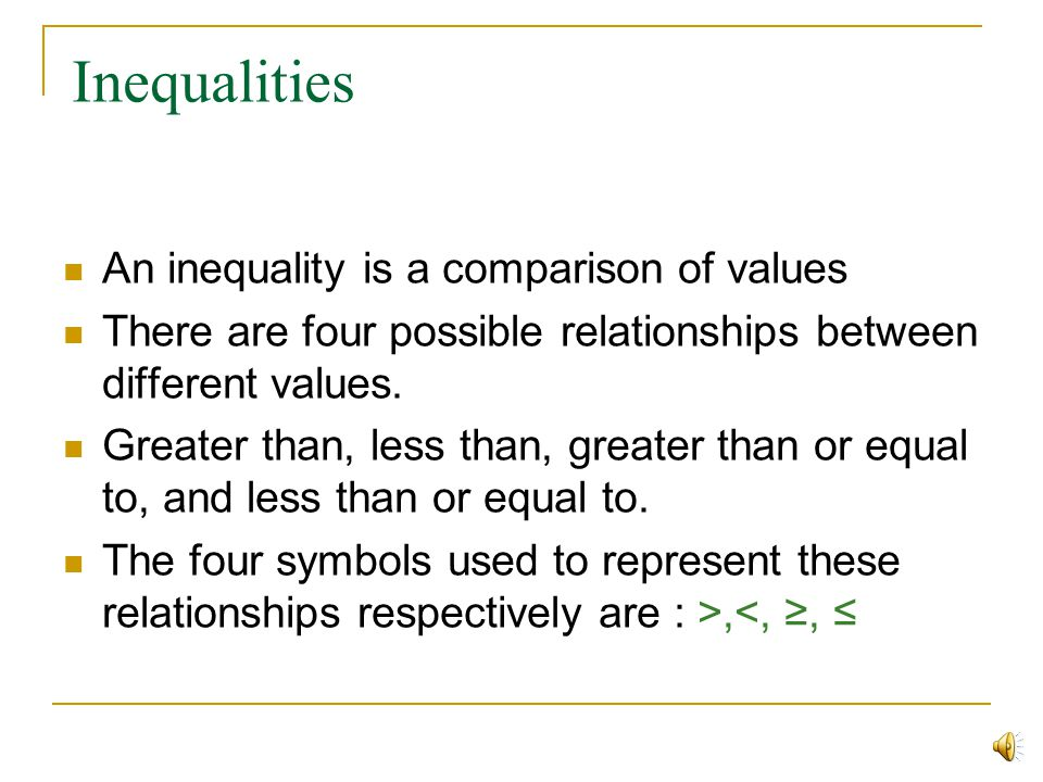 Inequalities An inequality is a comparison of values