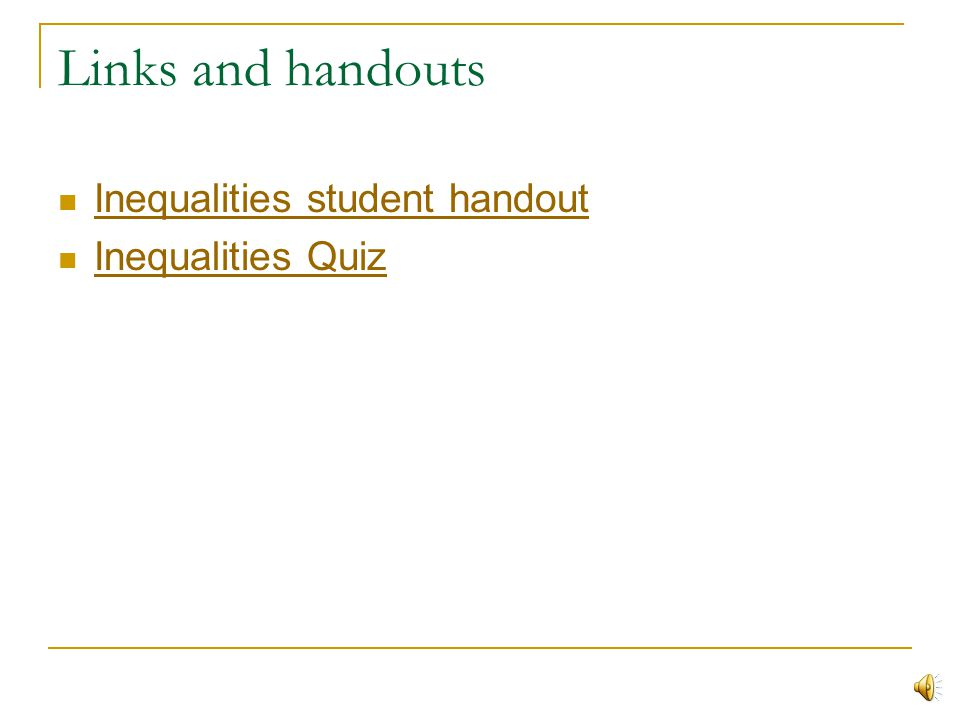 Links and handouts Inequalities student handout Inequalities Quiz