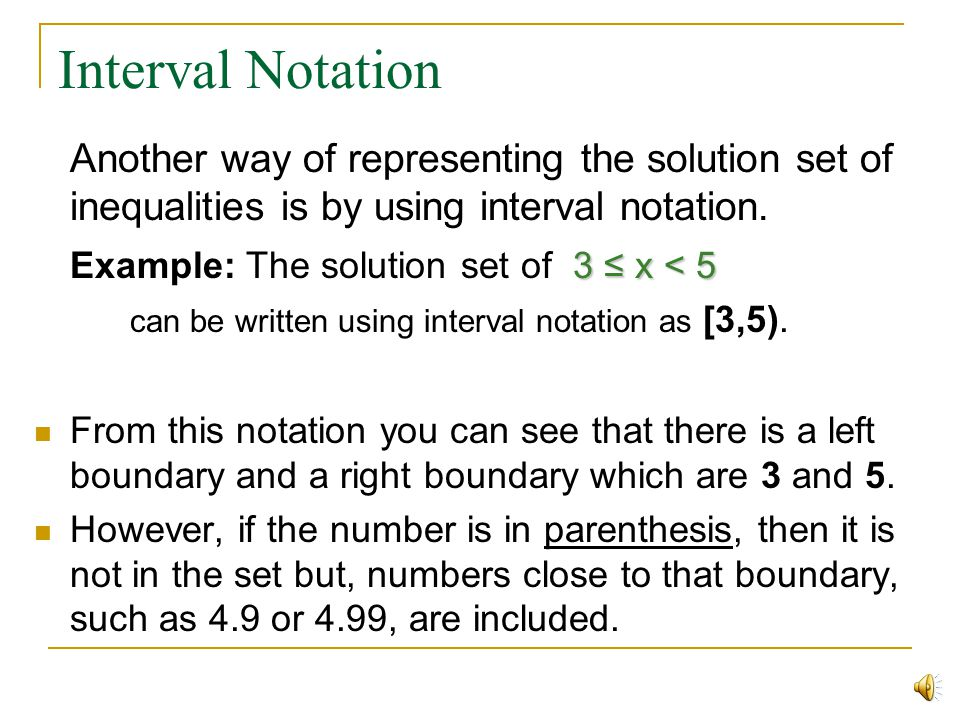 Interval Notation Example: The solution set of 3 ≤ x < 5