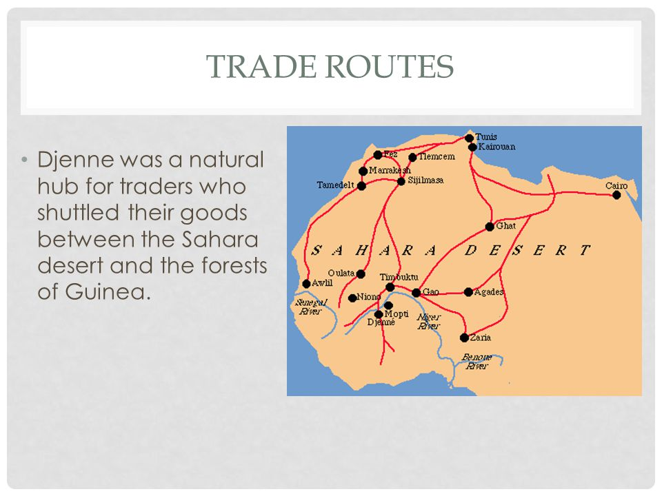 Trade Routes Djenne was a natural hub for traders who shuttled their goods between the Sahara desert and the forests of Guinea.
