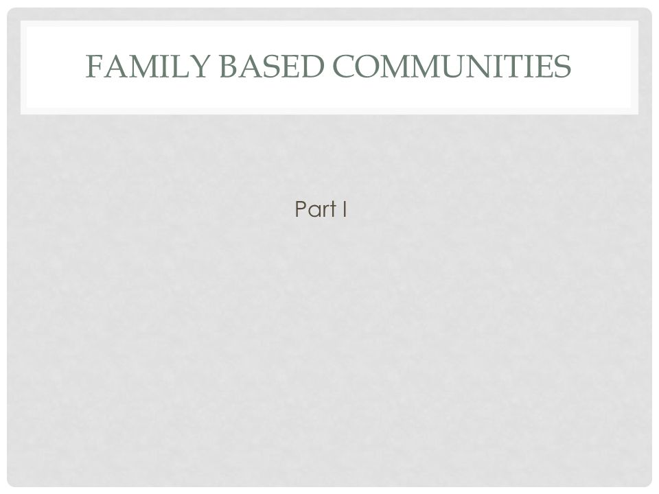 Family Based Communities