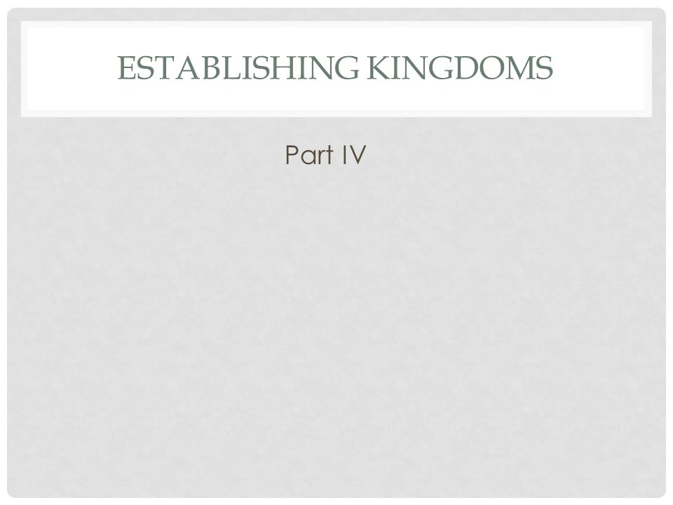 Establishing kingdoms
