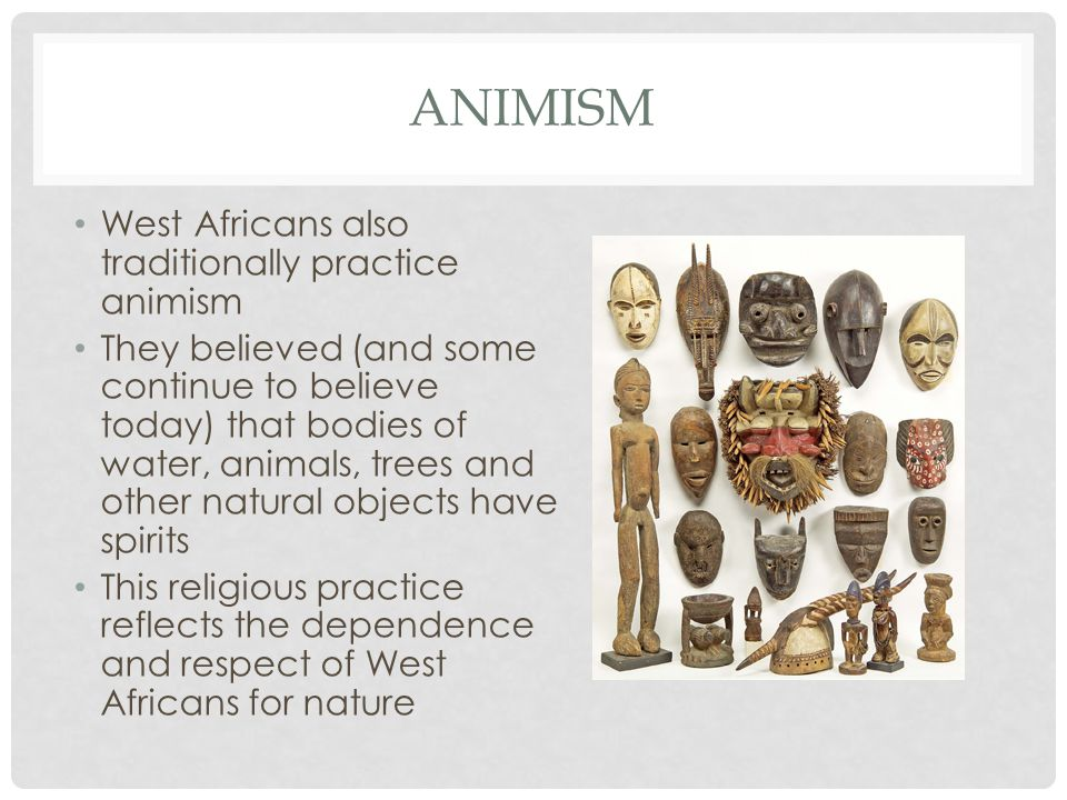 animism West Africans also traditionally practice animism
