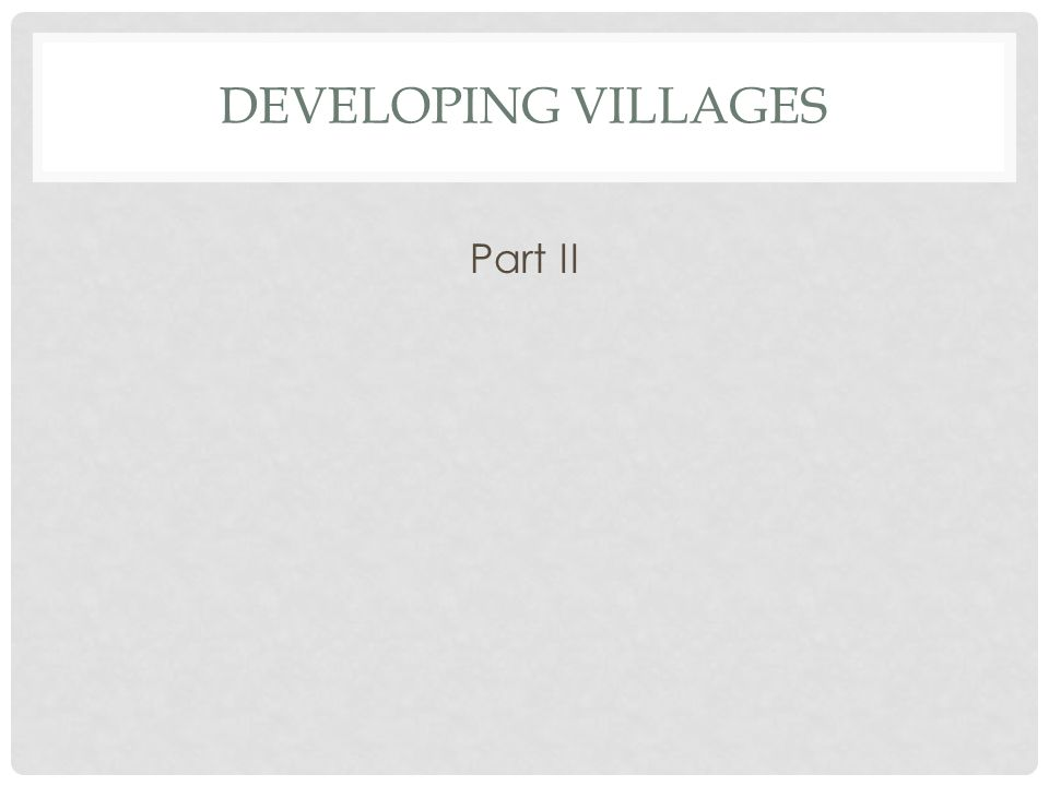 Developing villages Part II