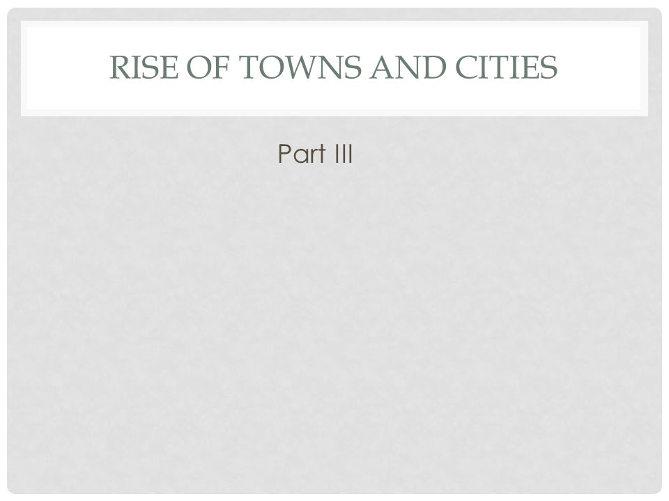 Rise of Towns and cities