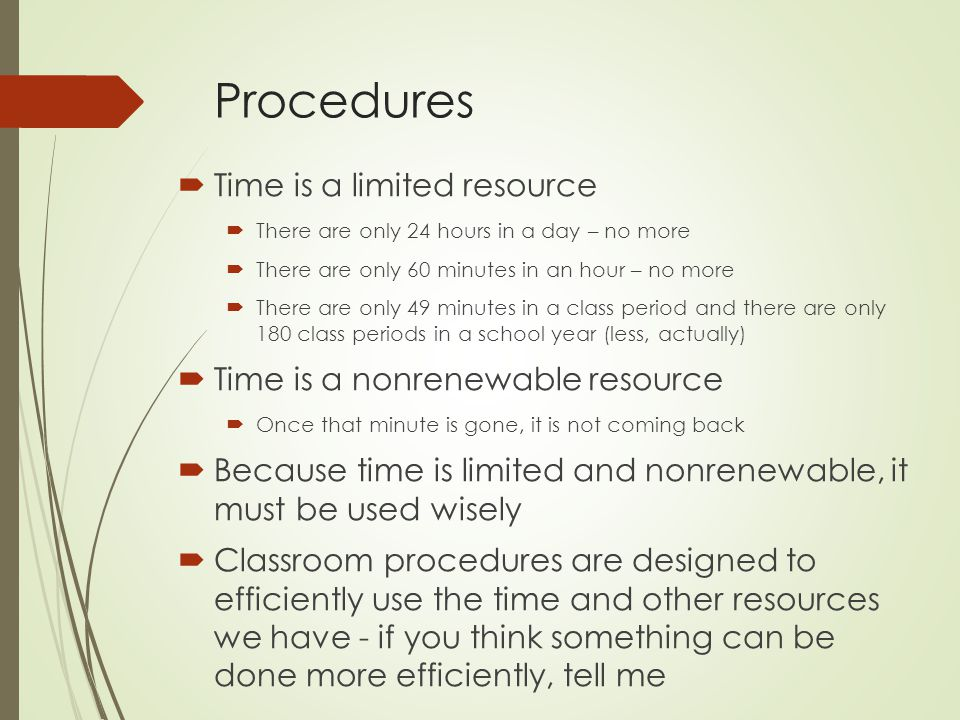 Procedures Time is a limited resource Time is a nonrenewable resource