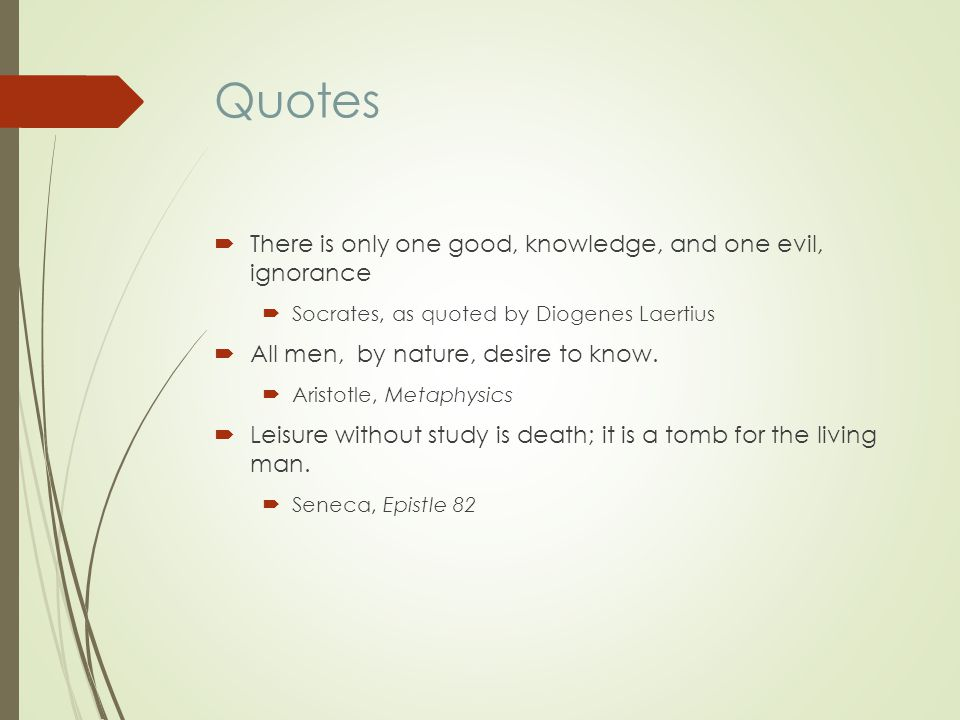 Quotes There is only one good, knowledge, and one evil, ignorance