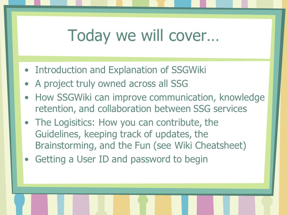 Today we will cover… Introduction and Explanation of SSGWiki