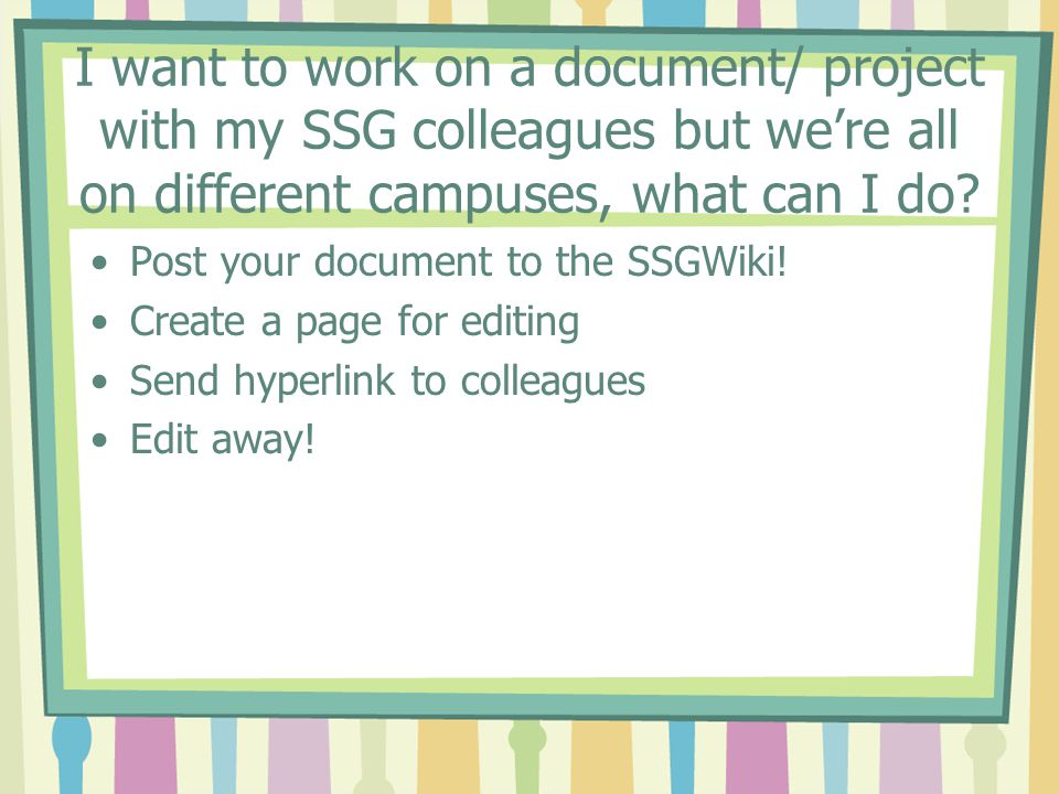 I want to work on a document/ project with my SSG colleagues but we're all on different campuses, what can I do