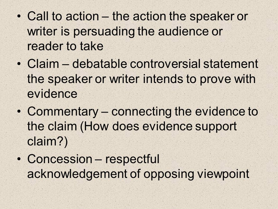 Call to action – the action the speaker or writer is persuading the audience or reader to take