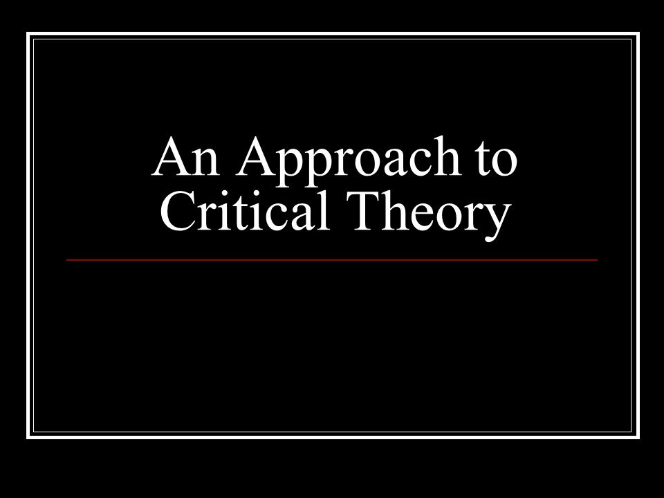 An Approach to Critical Theory